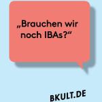Debatte zur IBA auf bKult.de: Brauchen wir noch IBAs?