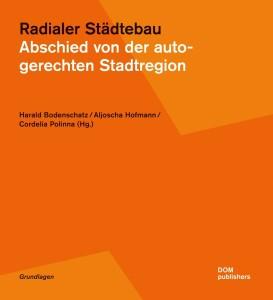 Radialer Städtebau. Abschied von der autogerechten Stadtregion. (c) DOM publishers
