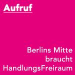 Berlins Mitte braucht HandlungsFreiraum!